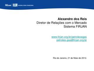 Alexandre dos Reis Diretor de Relações com o Mercado Sistema FIRJAN firjan.br/petroleoegas