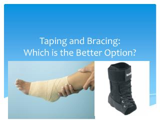Taping and Bracing: Which is the Better Option?