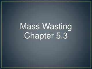 Mass Wasting Chapter 5.3