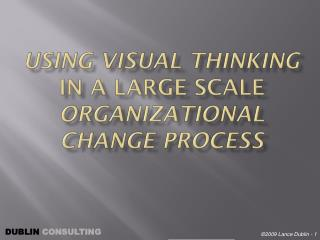 USING visual  thinking  IN A LARGE SCALE  organizational change PROCESS