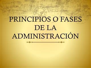 PRINCIPIOS O FASES DE LA ADMINISTRACI ÓN