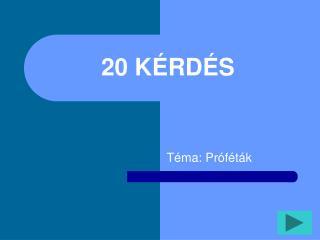 20  KÉRDÉS