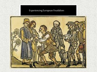 Experiencing European Feudalism