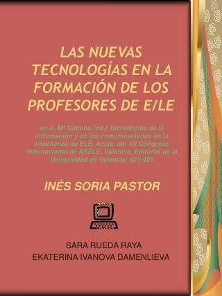 LAS NUEVAS TECNOLOGÍAS EN LA FORMACIÓN DE LOS PROFESORES DE E/LE