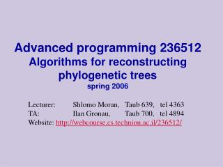 Advanced programming 236512 Algorithms for reconstructing phylogenetic trees  spring 2006