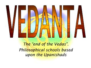 "The ""end of the Vedas"". Philosophical schools based upon the Upani shads"