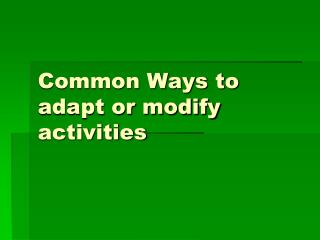 Common Ways to adapt or modify activities