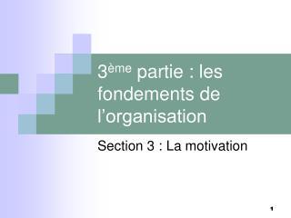 3 ème  partie : les fondements de l'organisation