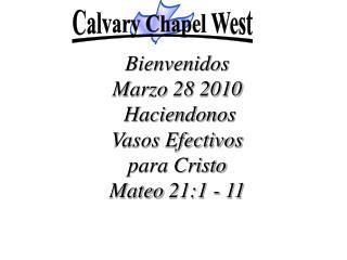 Bienvenidos Marzo 28 2010   Haciendonos  Vasos Efectivos  para Cristo  Mateo 21:1 - 11