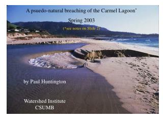 A psuedo-natural breaching of the Carmel Lagoon Spring 2003 see notes on Slide 2