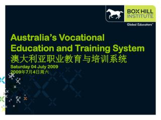 Australia's Vocational Education and Training System 澳大利亚职业教育与培训系统 Saturday 04 July 2009