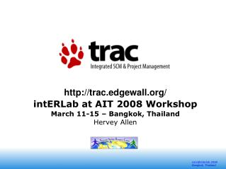trac.edgewall/ intERLab at AIT 2008 Workshop March 11-15 – Bangkok, Thailand