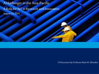 A Harbinger in the Asia-Pacific A Role for AIT in Research and Innovation August 25, 2005