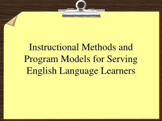 Instructional Methods and Program Models for Serving English Language Learners
