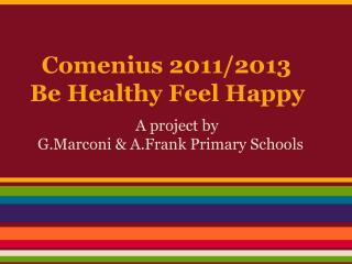 Comenius 2011/2013 Be Healthy Feel Happy