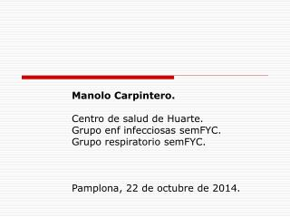 Manolo Carpintero. Centro de salud de Huarte. Grupo enf infecciosas semFYC.
