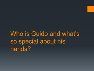 Who is Guido and what's so special about his hands?