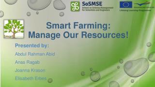 Smart Farming: Manage Our  R esources!