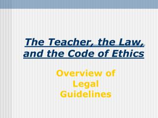 The Teacher, the Law, and the Code of Ethics
