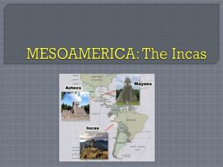 MESOAMERICA: The Incas