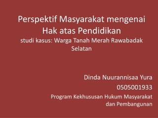 Dinda Nuurannisaa Yura 0505001933 Program  Kekhususan Hukum Masyarakat dan  Pembangunan