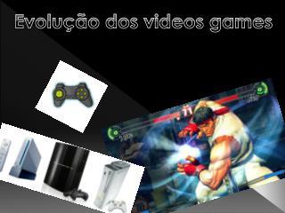 Evolução dos  videos  games