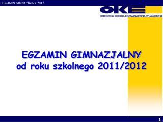 EGZAMIN GIMNAZJALNY od roku szkolnego 2011/2012