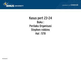 Kasus pert 23-24 Buku :  Perilaku Organisasi Stephen robbins Hal : 578
