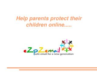 Help parents protect their children online.....
