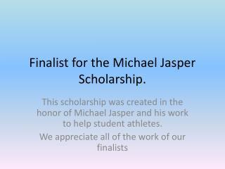 Finalist for the Michael Jasper Scholarship.