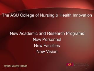 The ASU College of Nursing & Health Innovation New Academic and Research Programs New Personnel