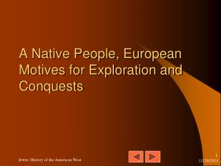 A Native People, European Motives for Exploration and Conquests
