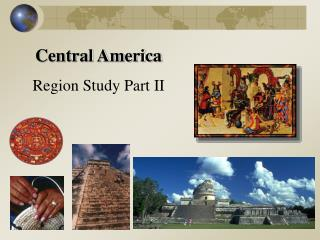 Central America Region Study Part II