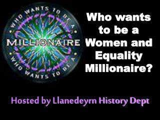 Who wants to be a Women and Equality  Millionaire?