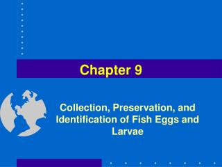 Collection, Preservation, and Identification of Fish Eggs and Larvae