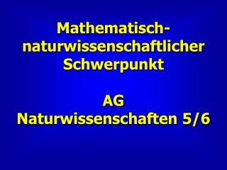 Mathematisch-naturwissenschaftlicher Schwerpunkt AG  Naturwissenschaften 5/6
