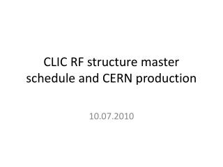 CLIC RF structure master schedule and CERN production
