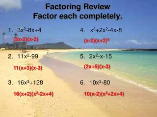 Factoring Review Factor each completely.