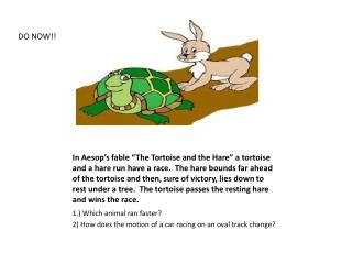 1.) Which animal ran faster? 2) How does the motion of a car racing on an oval track change?