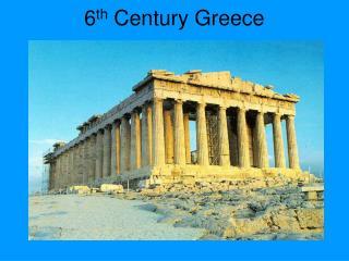 6 th  Century Greece
