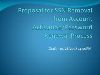 Proposal for  SSN  Removal from Account Activation/Password Renewal Process