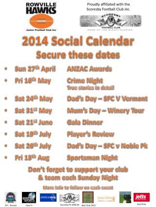 2014 Social Calendar Secure these dates Sun 27 th  April	ANZAC Awards Fri 16 th  May	Crime Night