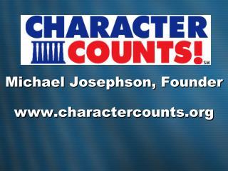 Michael Josephson, Founder charactercounts