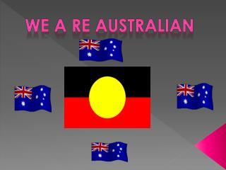 We  A re  Australian