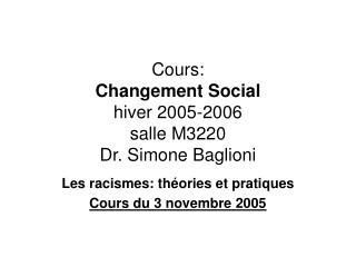 Cours: Changement Social hiver 2005-2006 salle M3220 Dr. Simone Baglioni