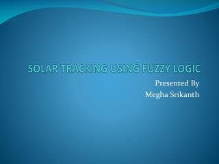 SOLAR TRACKING USING FUZZY LOGIC