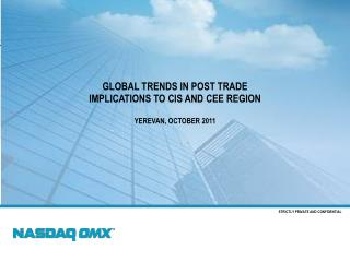 Global trends in post trade Implications to CIS and CEE region Yerevan, October 2011