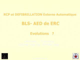 RCP et DEFIBRILLATION Externe Automatique BLS- AED de ERC E volution s   ?