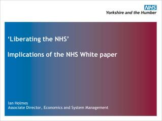 Liberating the NHS   Implications of the NHS White paper