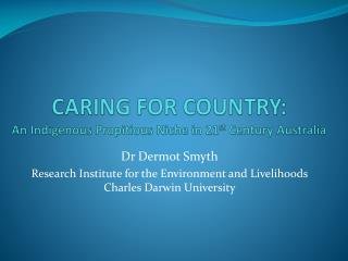 CARING FOR COUNTRY: An Indigenous Propitious Niche in 21 st  Century Australia